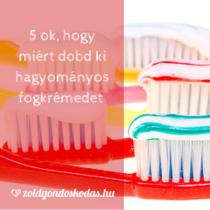 Hogyan válassz natúr fogkrémet: fluormentes, triklozánmentes?