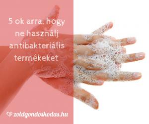 5 ok miért ne használj antibakteriális termékeket - a triklozán káros hatásai