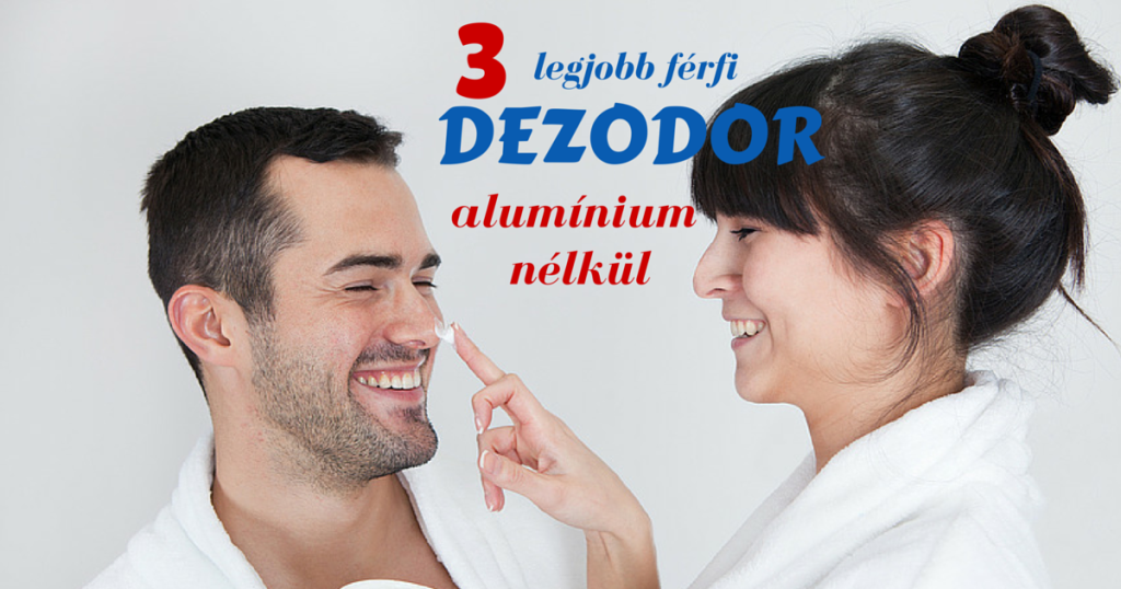 A 3 legjobb alumíniummentes dezodor férfiaknak